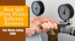Best Salt Free Water Softener Reviews